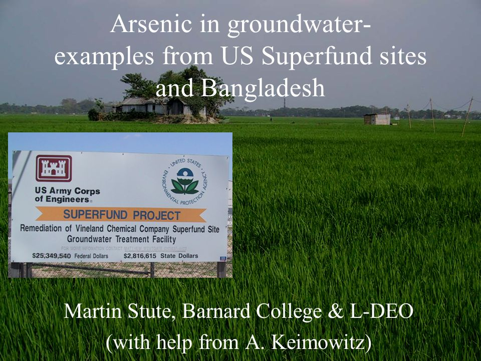 Arsenic in groundwater- examples from US Superfund sites and Bangladesh Martin Stute, Barnard College & L-DEO (with help from A.