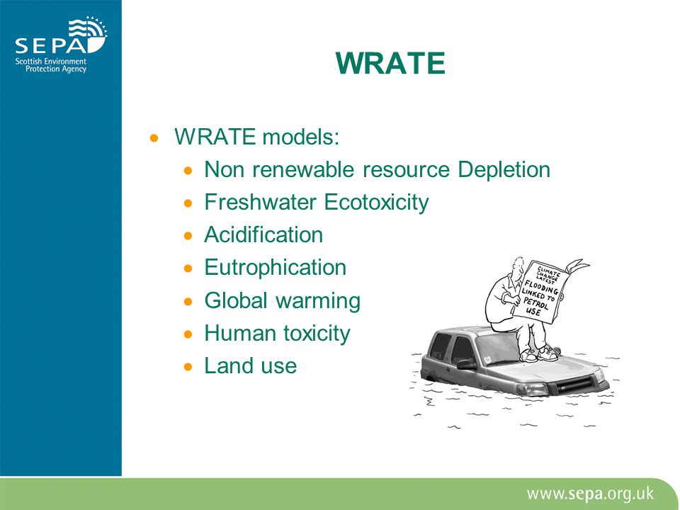  WRATE models:  Non renewable resource Depletion  Freshwater Ecotoxicity  Acidification  Eutrophication  Global warming  Human toxicity  Land use WRATE