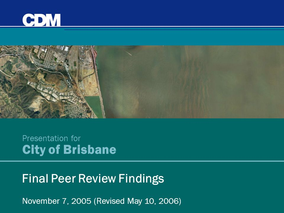Presentation for City of Brisbane Final Peer Review Findings November 7, 2005 (Revised May 10, 2006)