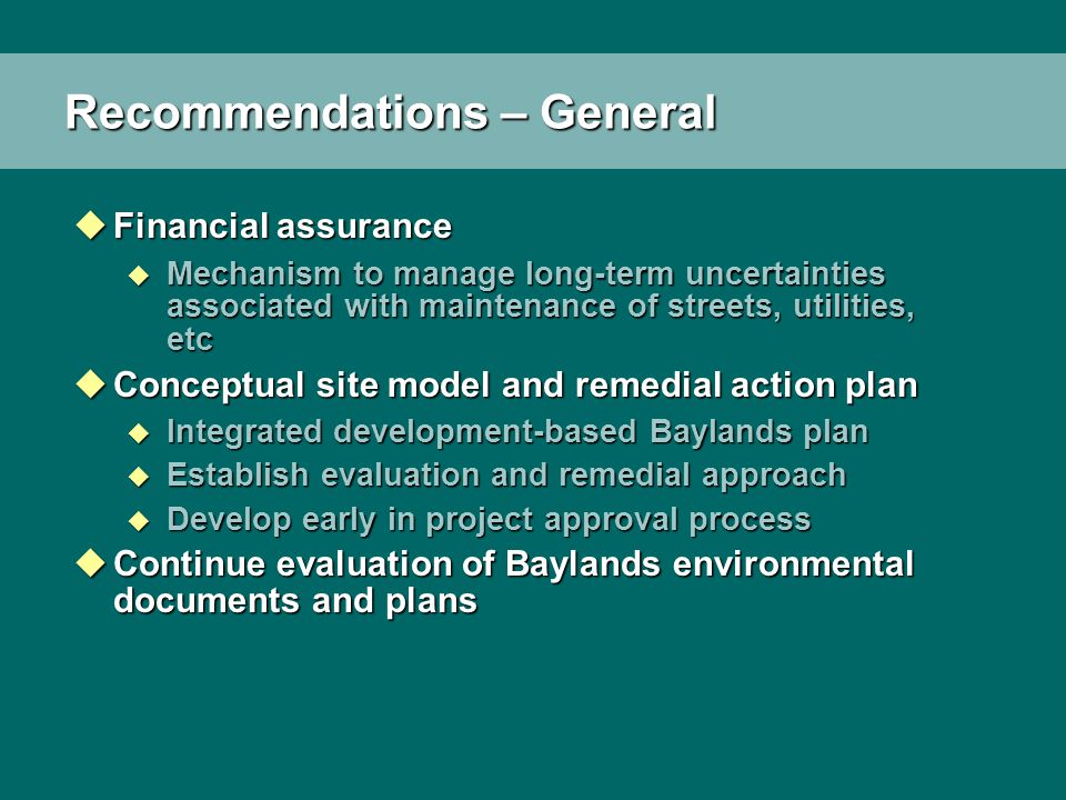 Recommendations – General uFinancial assurance u Mechanism to manage long-term uncertainties associated with maintenance of streets, utilities, etc uC