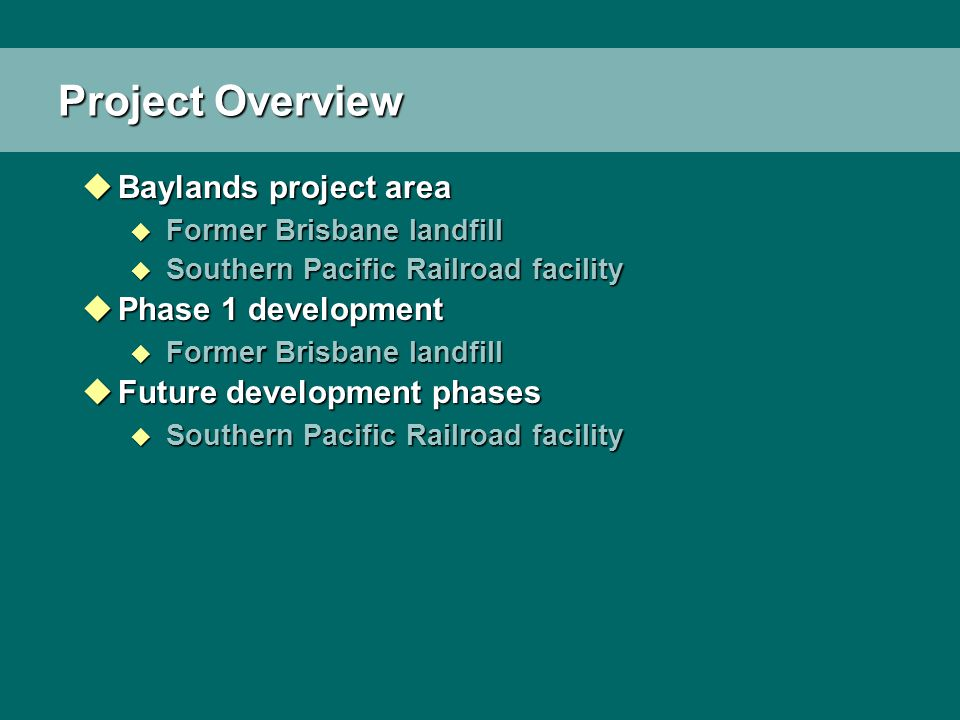 Project Overview uBaylands project area u Former Brisbane landfill u Southern Pacific Railroad facility uPhase 1 development u Former Brisbane landfil