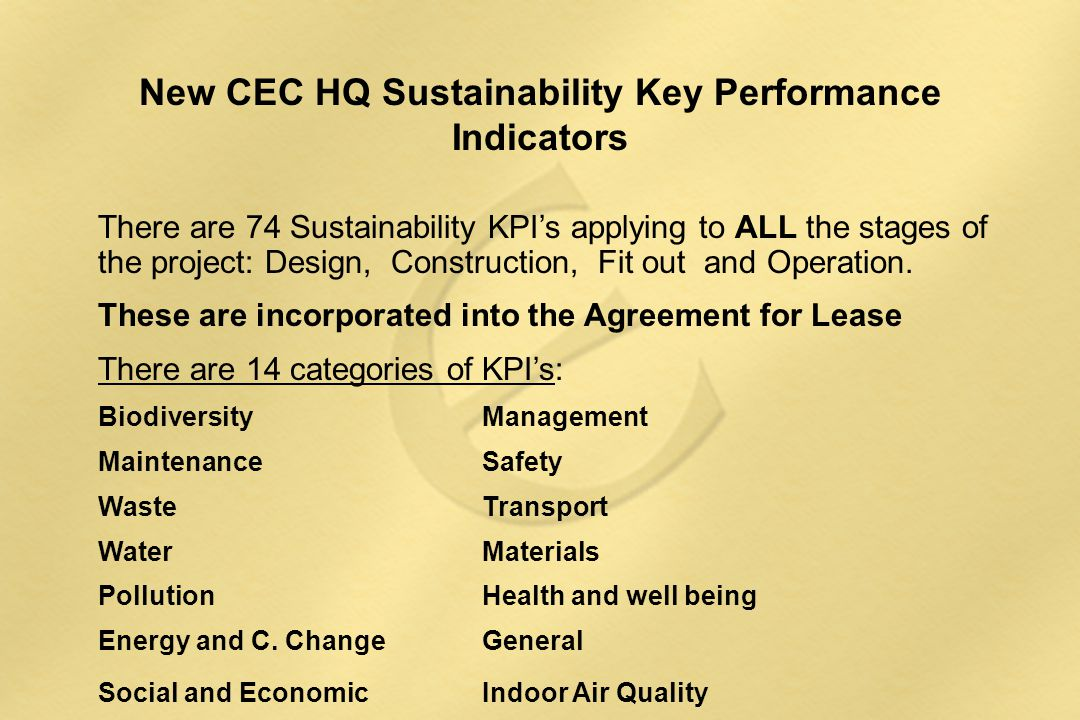 New CEC HQ Sustainability Key Performance Indicators There are 74 Sustainability KPI's applying to ALL the stages of the project: Design, Construction, Fit out and Operation.