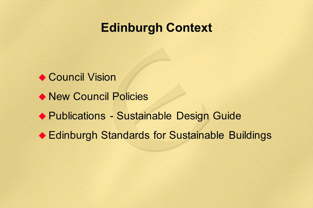 Edinburgh Context  Council Vision  New Council Policies  Publications - Sustainable Design Guide  Edinburgh Standards for Sustainable Buildings