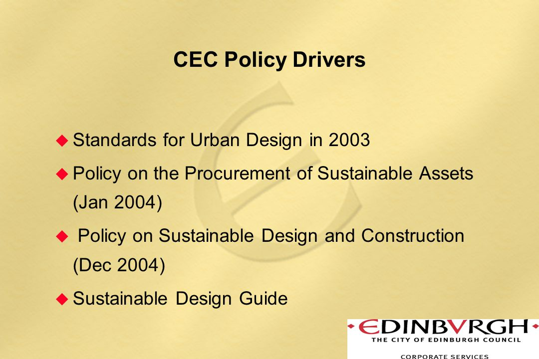 Sustainable Design and Construction Policy Aim u The City of Edinburgh Council is committed to leading the most sustainable northern-European city region by 2015.
