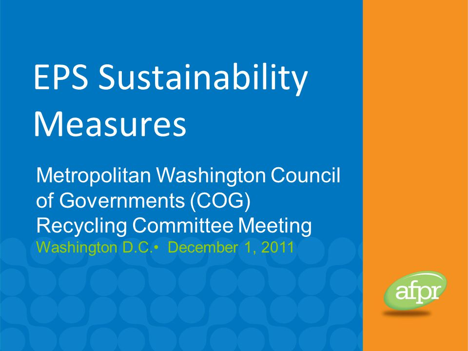 EPS Sustainability Measures Metropolitan Washington Council of Governments (COG) Recycling Committee Meeting Washington D.C. December 1, 2011