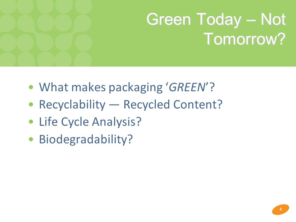 4 Green Today – Not Tomorrow.What makes packaging 'GREEN'.
