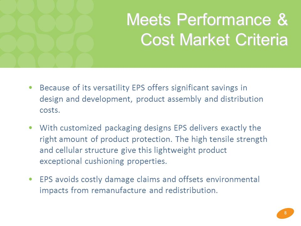 8 Meets Performance & Cost Market Criteria Meets Performance & Cost Market Criteria Because of its versatility EPS offers significant savings in design and development, product assembly and distribution costs.