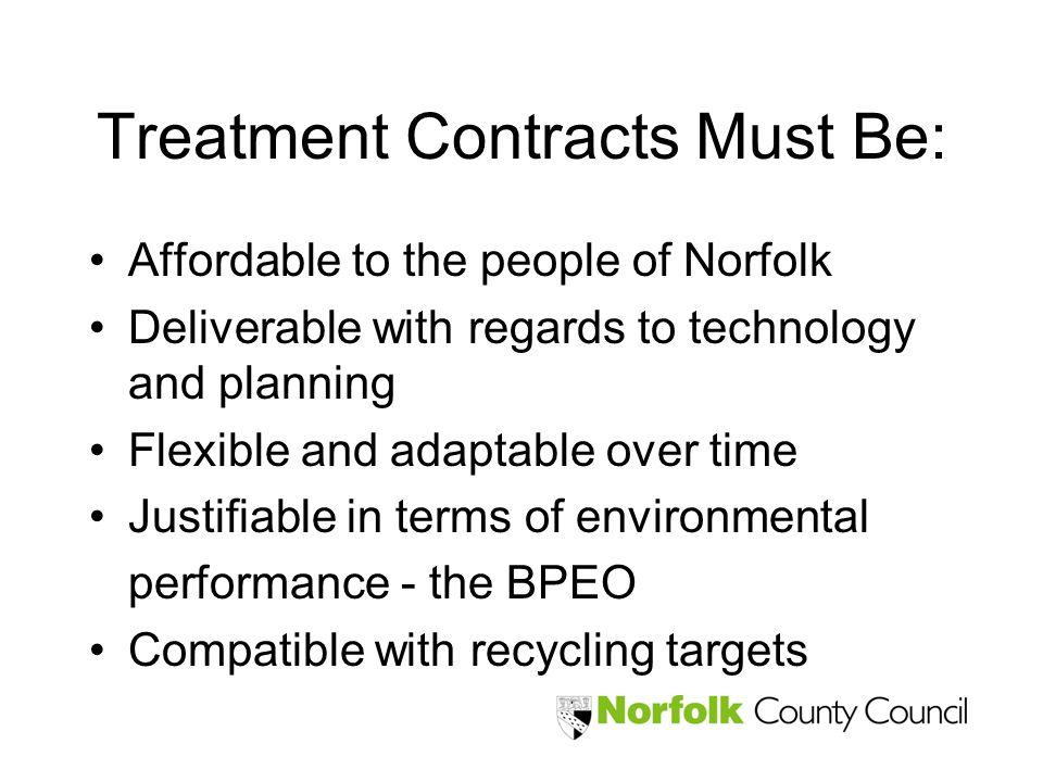 Treatment Contracts Must Be: Affordable to the people of Norfolk Deliverable with regards to technology and planning Flexible and adaptable over time
