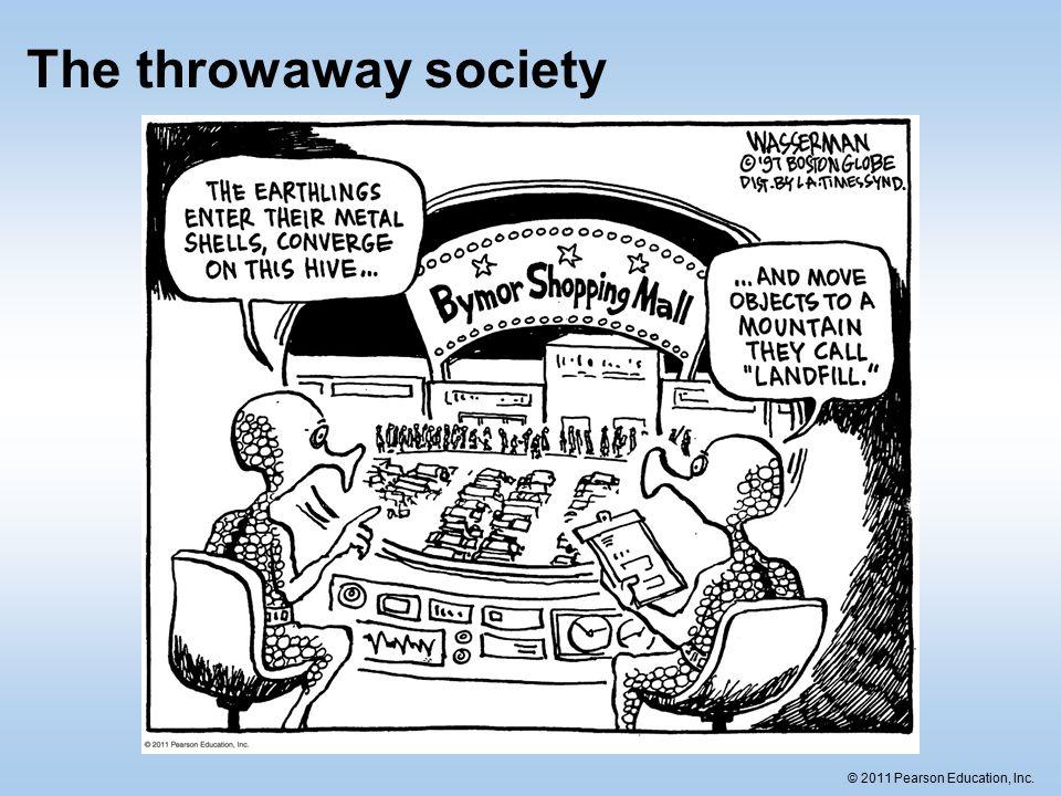 © 2011 Pearson Education, Inc. The throwaway society