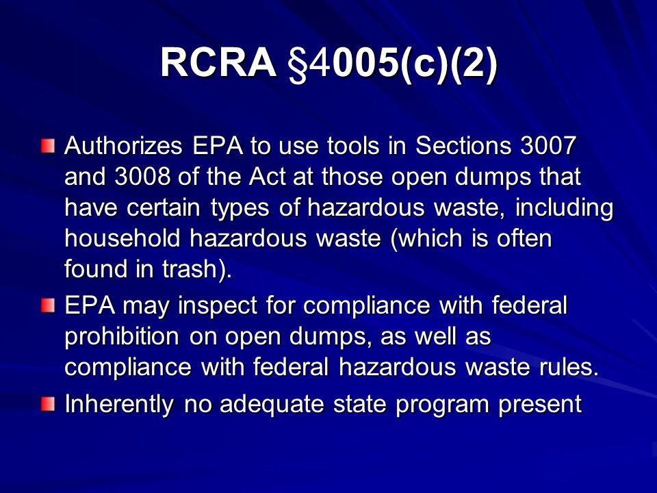 RCRA §4005(c)(2) Authorizes EPA to use tools in Sections 3007 and 3008 of the Act at those open dumps that have certain types of hazardous waste, including household hazardous waste (which is often found in trash).