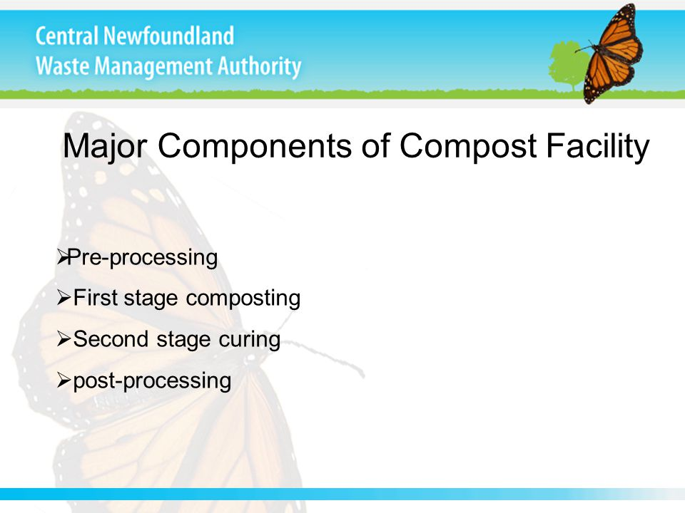 Major Components of Compost Facility  Pre-processing  First stage composting  Second stage curing  post-processing
