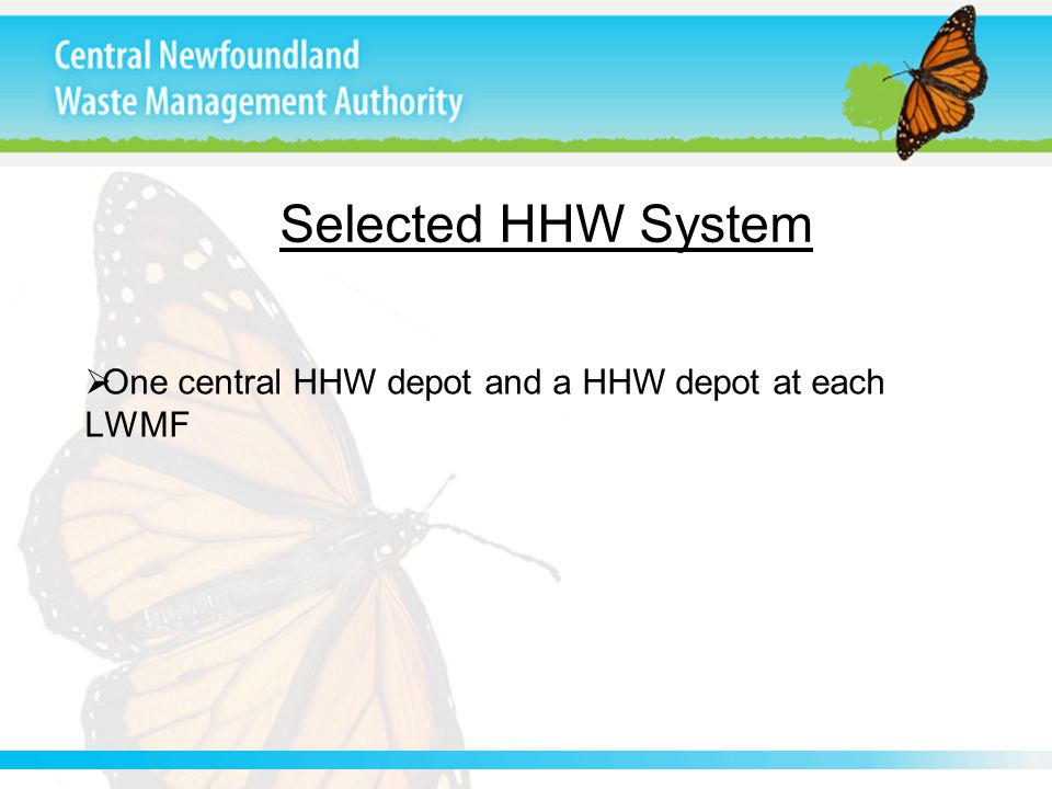Selected HHW System  One central HHW depot and a HHW depot at each LWMF