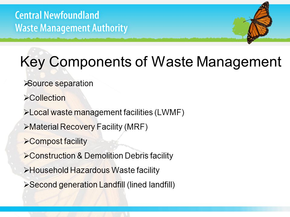 Key Components of Waste Management  Source separation  Collection  Local waste management facilities (LWMF)  Material Recovery Facility (MRF)  Co