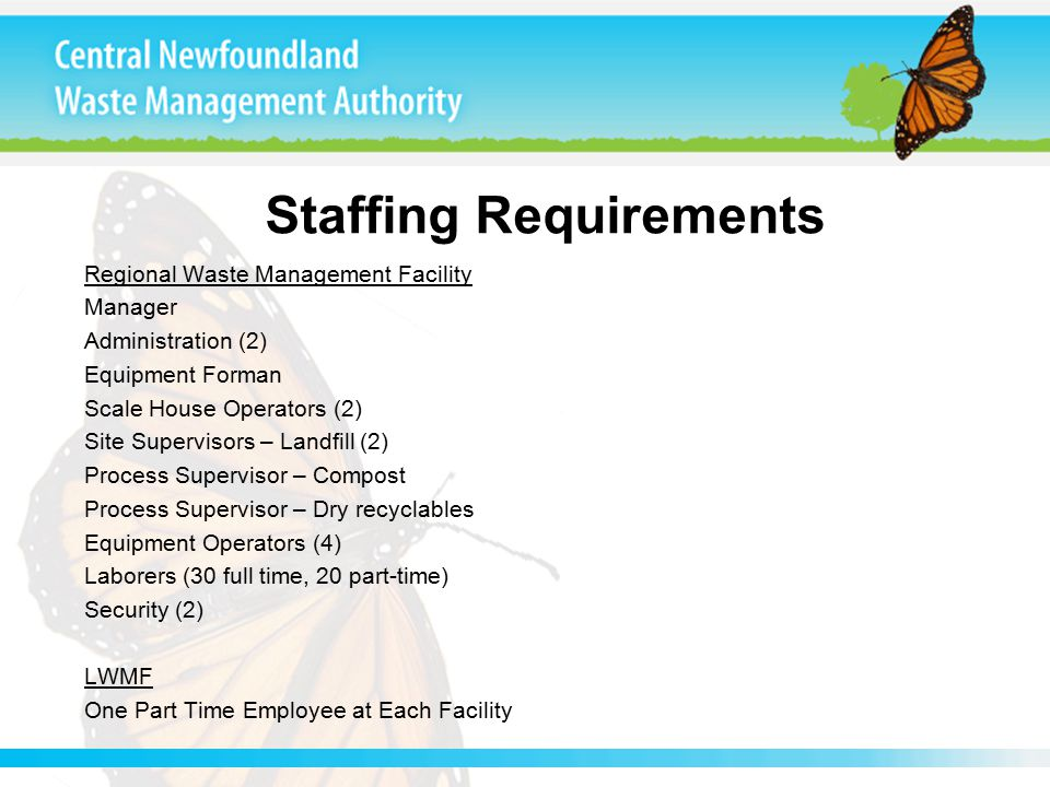 Staffing Requirements Regional Waste Management Facility Manager Administration (2) Equipment Forman Scale House Operators (2) Site Supervisors – Land