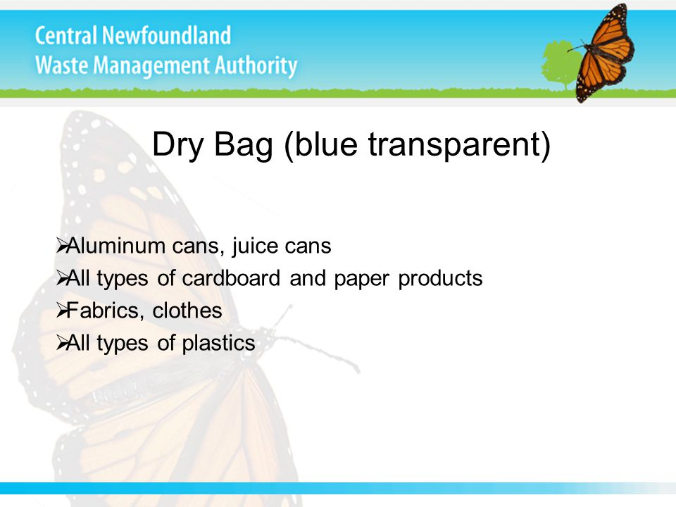Dry Bag (blue transparent)  Aluminum cans, juice cans  All types of cardboard and paper products  Fabrics, clothes  All types of plastics