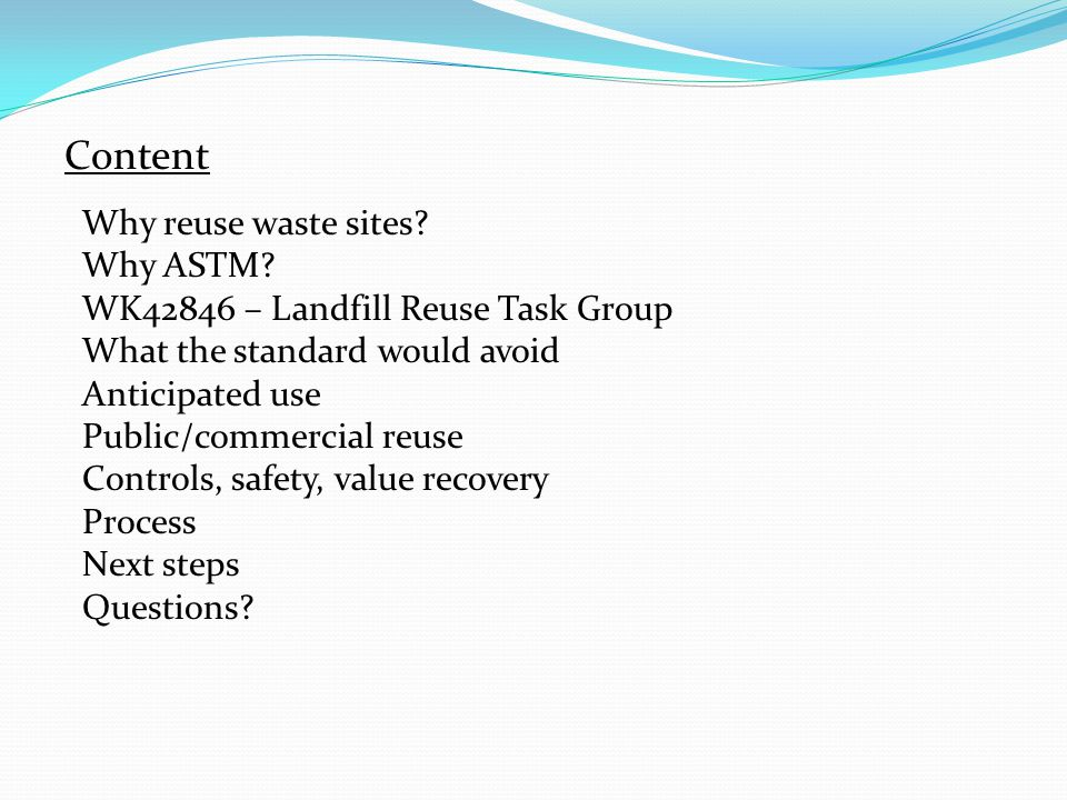 Content Why reuse waste sites. Why ASTM.