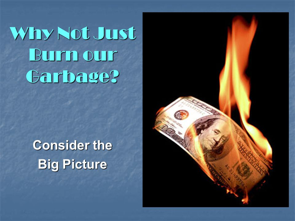 Why Not Just Burn our Garbage Consider the Big Picture