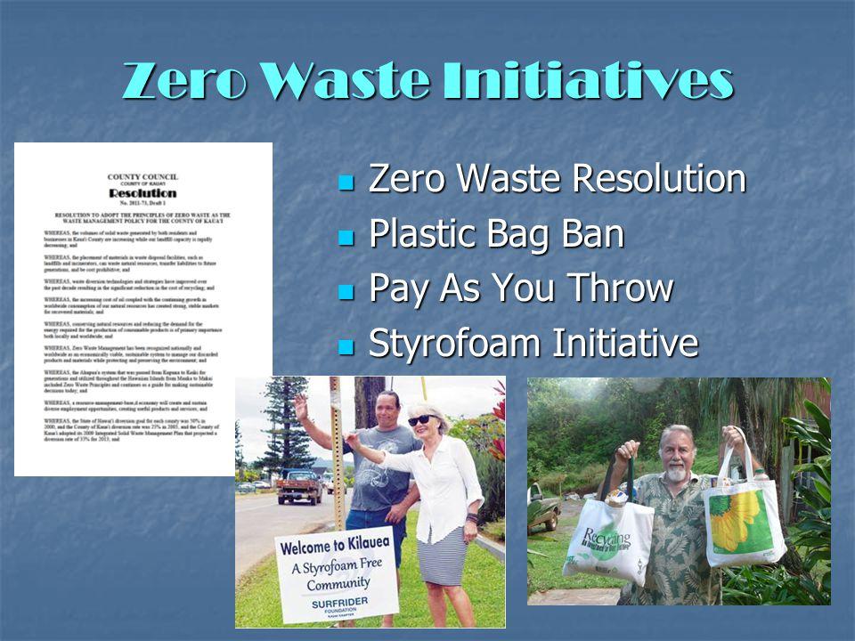 Zero Waste Initiatives Zero Waste Resolution Zero Waste Resolution Plastic Bag Ban Plastic Bag Ban Pay As You Throw Pay As You Throw Styrofoam Initiative Styrofoam Initiative