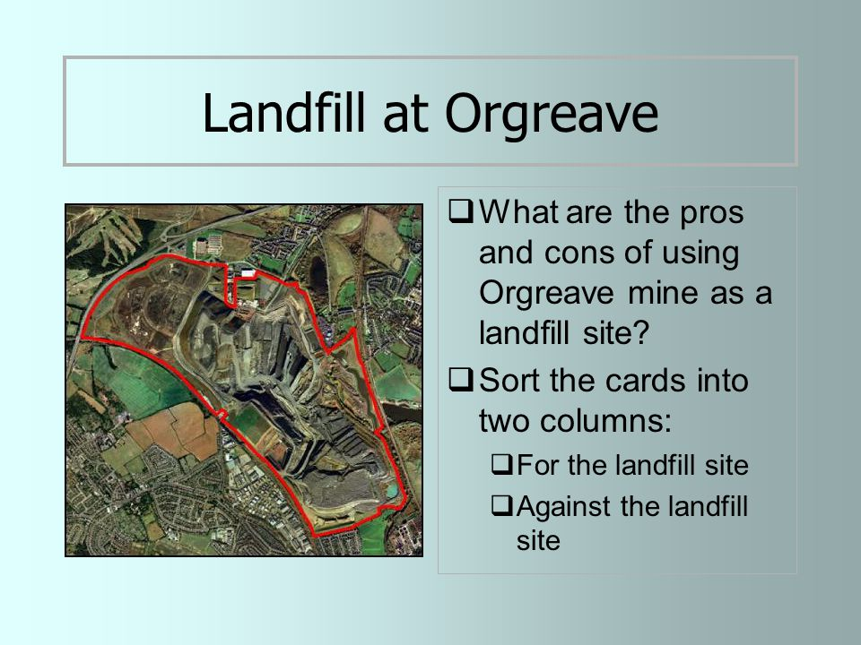 Landfill at Orgreave  What are the pros and cons of using Orgreave mine as a landfill site.