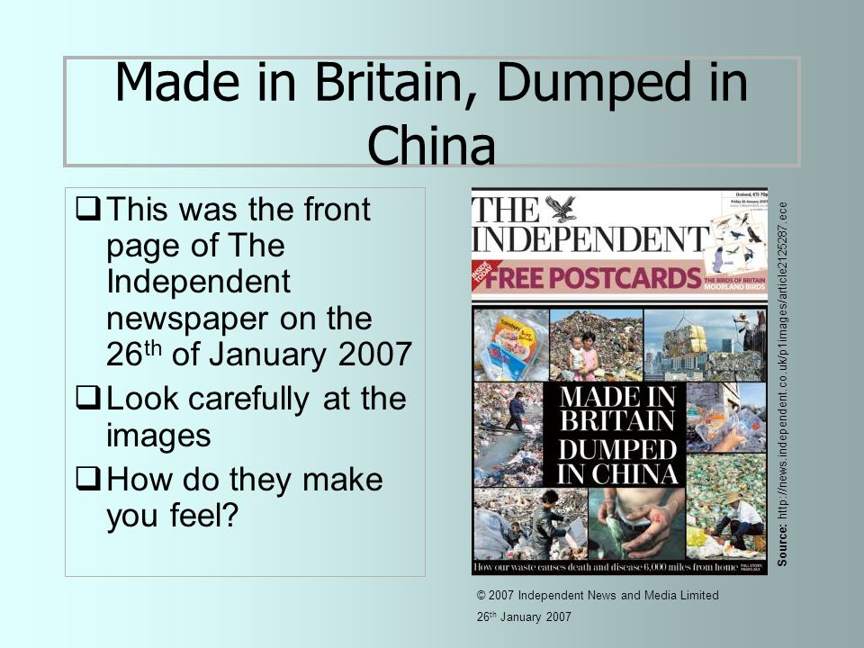 Dumped in China  The story behind the headline… Source: http://news.independent.co.uk/p1images/article2125287.ece © 2007 Independent News and Media Limited