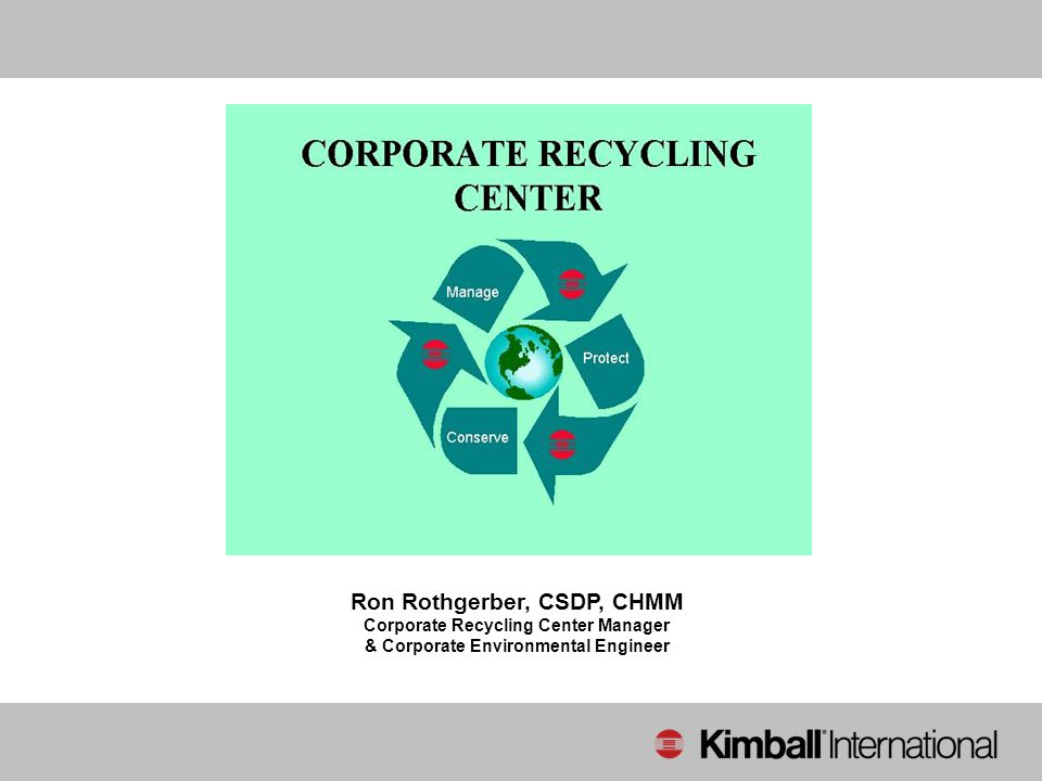 Ron Rothgerber, CSDP, CHMM Corporate Recycling Center Manager & Corporate Environmental Engineer