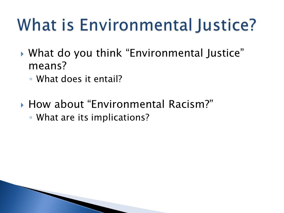  Environmental Justice is a new term, arising in the 1980s.
