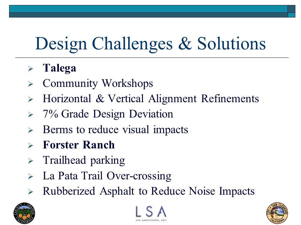 14 Design Challenges & Solutions  Talega  Community Workshops  Horizontal & Vertical Alignment Refinements  7% Grade Design Deviation  Berms to r