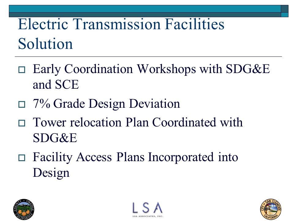15 Electric Transmission Facilities Solution  Early Coordination Workshops with SDG&E and SCE  7% Grade Design Deviation  Tower relocation Plan Coo