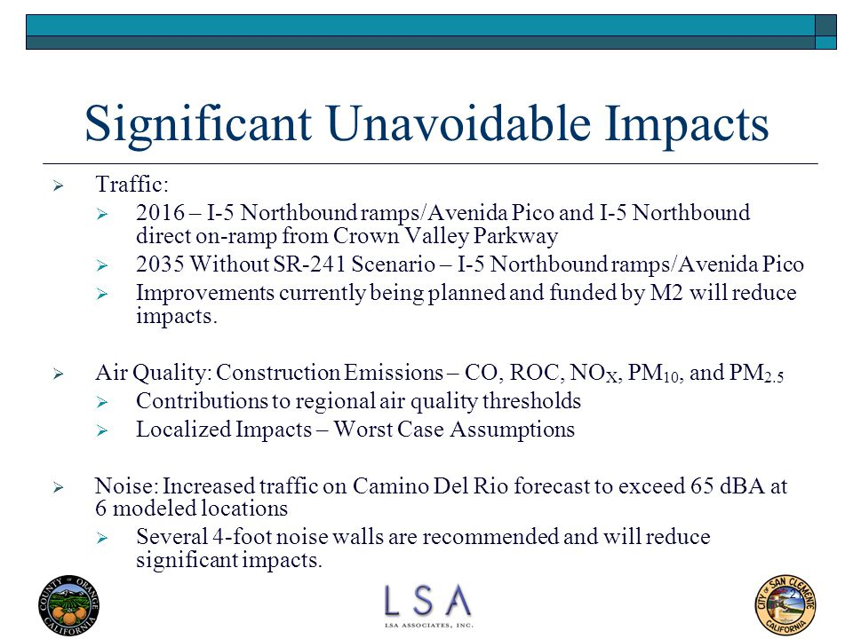 21 Significant Unavoidable Impacts  Traffic:  2016 – I-5 Northbound ramps/Avenida Pico and I-5 Northbound direct on-ramp from Crown Valley Parkway 