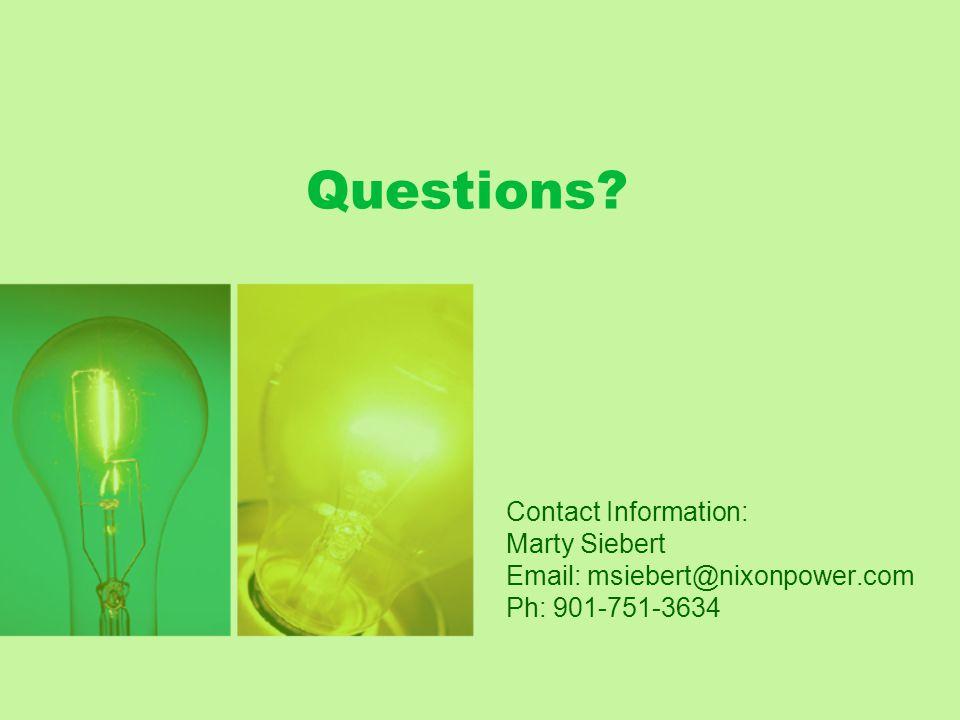 Questions? Contact Information: Marty Siebert Email: msiebert@nixonpower.com Ph: 901-751-3634