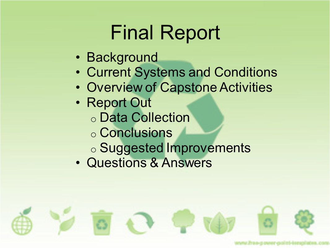Final Report Background Current Systems and Conditions Overview of Capstone Activities Report Out o Data Collection o Conclusions o Suggested Improvements Questions & Answers