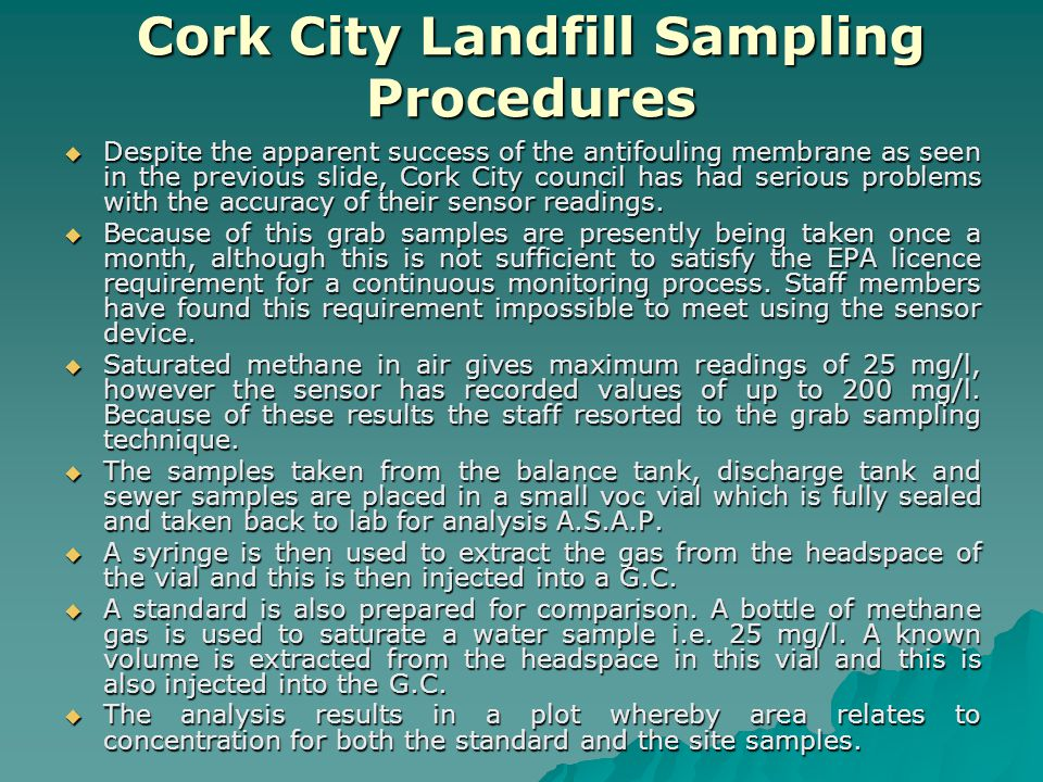 Cork City Landfill Sampling Procedures  Despite the apparent success of the antifouling membrane as seen in the previous slide, Cork City council has had serious problems with the accuracy of their sensor readings.
