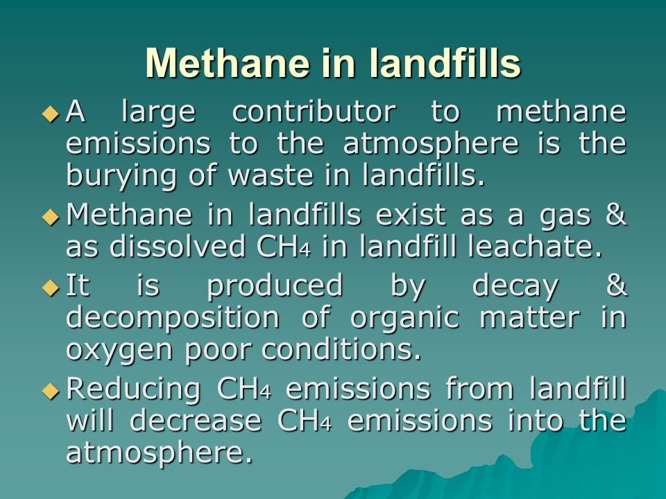 Methane in landfills  A large contributor to methane emissions to the atmosphere is the burying of waste in landfills.