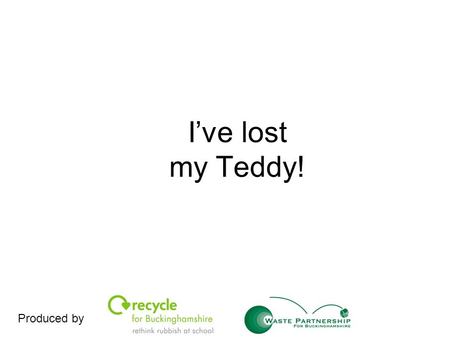 I've lost my Teddy! Produced by