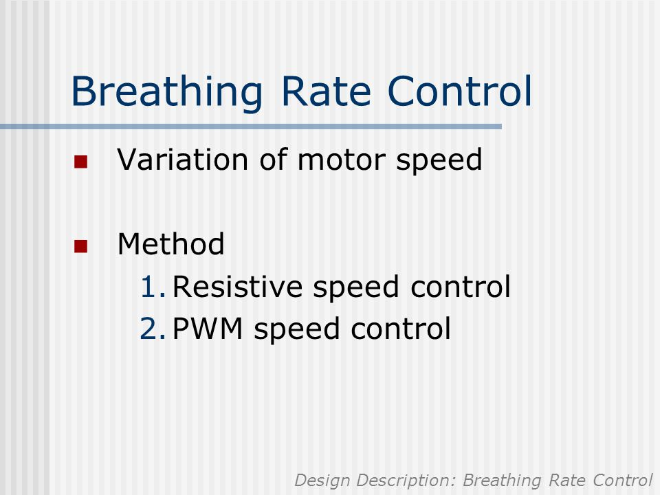 Breathing Rate Control Variation of motor speed Method 1.Resistive speed control 2.PWM speed control Design Description: Breathing Rate Control