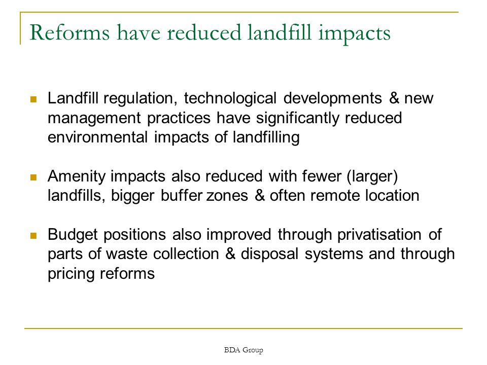 BDA Group Similar use of landfill levies internationally Professor McGlade, Executive Director, European Environment Agency Market instruments have been employed in the EU to get actors to comply with waste reduction & recycling targets, rather than to 'internalise environmental costs' per se.