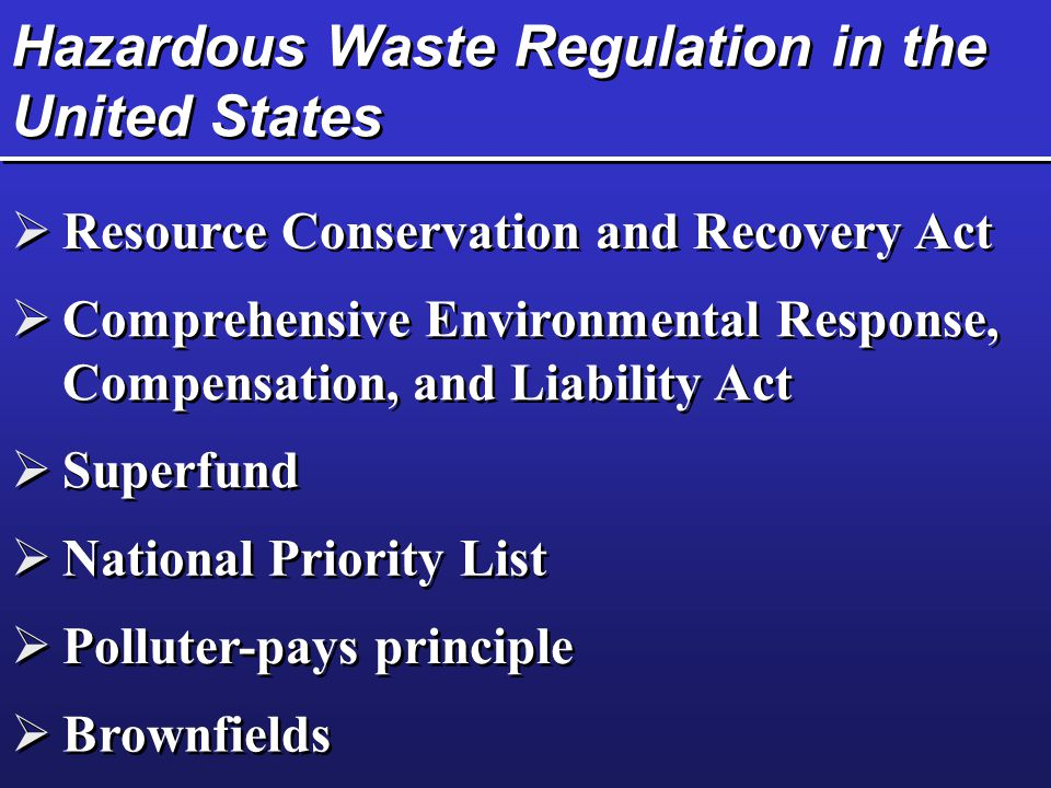 Hazardous Waste Regulation in the United States  Resource Conservation and Recovery Act  Comprehensive Environmental Response, Compensation, and Lia