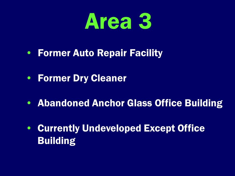 Area 3 Former Auto Repair Facility Former Dry Cleaner Abandoned Anchor Glass Office Building Currently Undeveloped Except Office Building