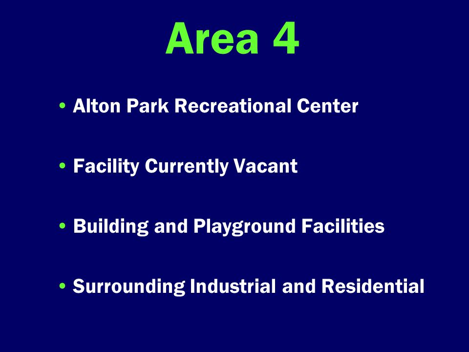 Area 4 Alton Park Recreational Center Facility Currently Vacant Building and Playground Facilities Surrounding Industrial and Residential