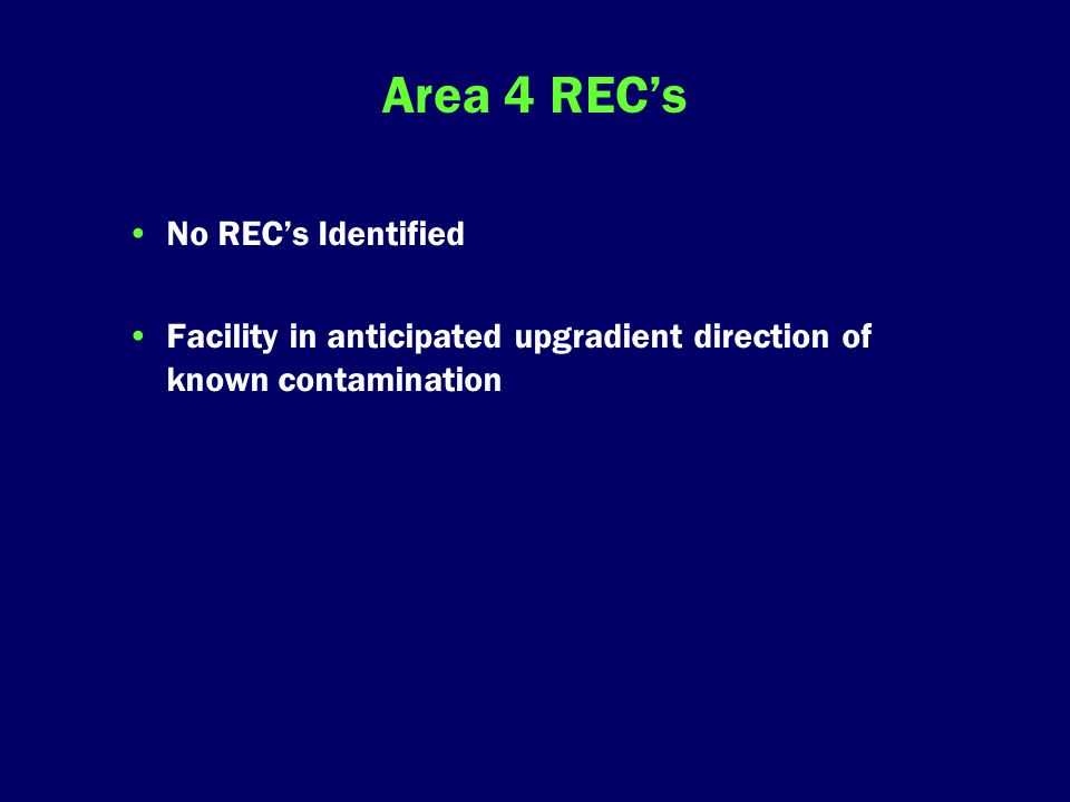 Area 4 REC's No REC's Identified Facility in anticipated upgradient direction of known contamination
