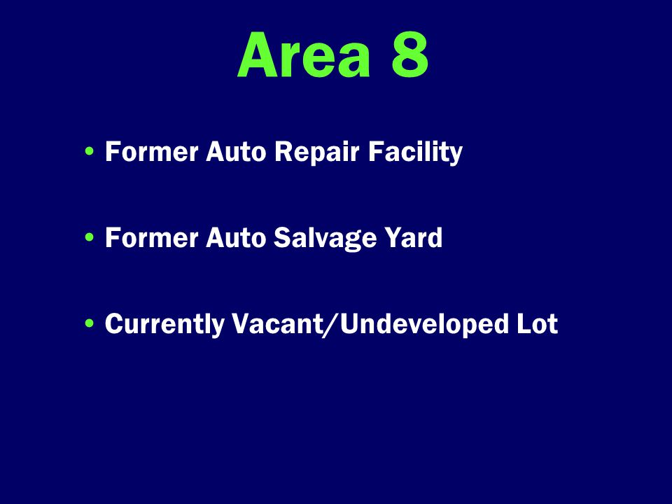 Area 8 Former Auto Repair Facility Former Auto Salvage Yard Currently Vacant/Undeveloped Lot