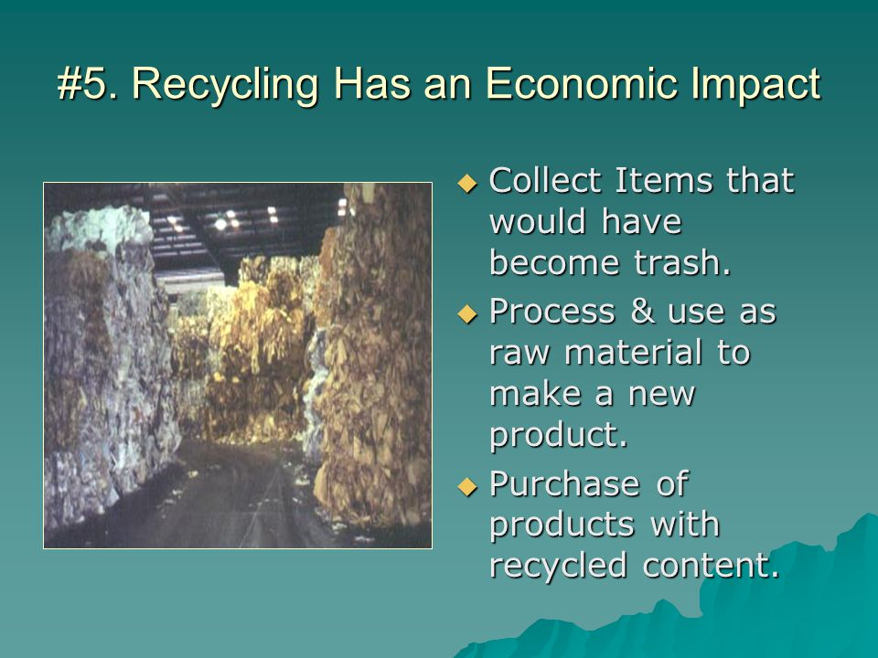 #5. Recycling Has an Economic Impact  Collect Items that would have become trash.