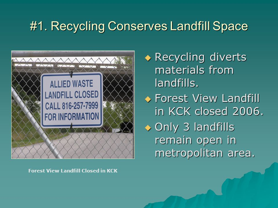 #1. Recycling Conserves Landfill Space  Recycling diverts materials from landfills.
