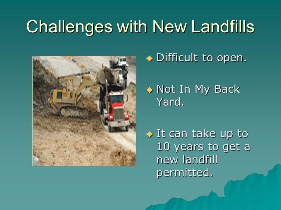 Challenges with New Landfills  Difficult to open.