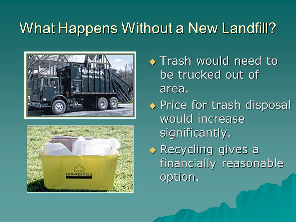 What Happens Without a New Landfill.  Trash would need to be trucked out of area.
