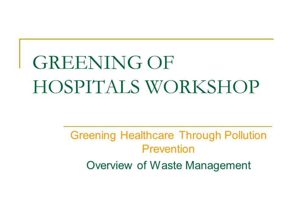 Minimizing the Medical Waste Stream Greening of the Red-Bag Waste Stream  Original document to reduce medical waste  US EPA Region IX encouragement to develop Hospital Pollution Prevention Programs (HP 3 )  Results: hospitals becoming mercury-free  H2E Making Medicine Mercury-Free  Waste reduction projects Accomplish through a Pollution Prevention Program
