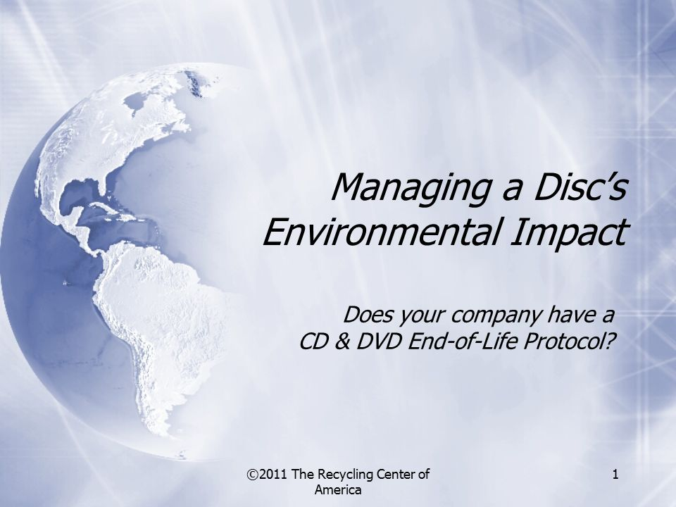 ©2011 The Recycling Center of America 1 Does your company have a CD & DVD End-of-Life Protocol.
