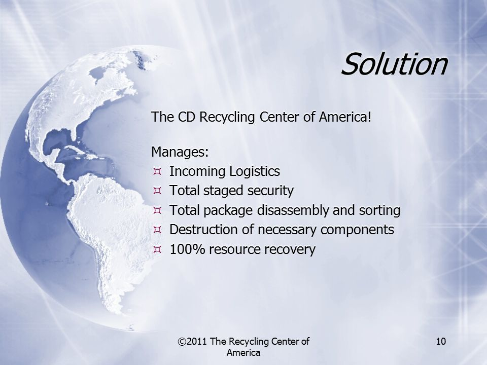 ©2011 The Recycling Center of America 10 Solution The CD Recycling Center of America.