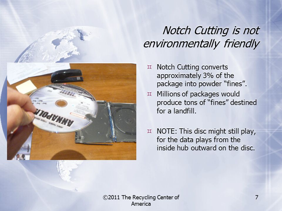 ©2011 The Recycling Center of America 7 Notch Cutting is not environmentally friendly  Notch Cutting converts approximately 3% of the package into powder fines .