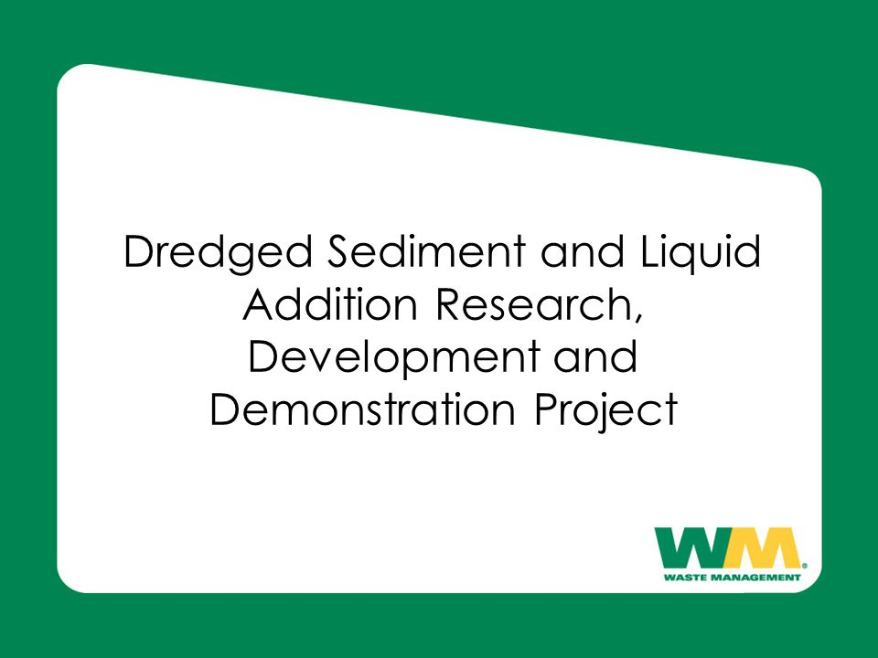 Dredged Sediment and Liquid Addition Research, Development and Demonstration Project